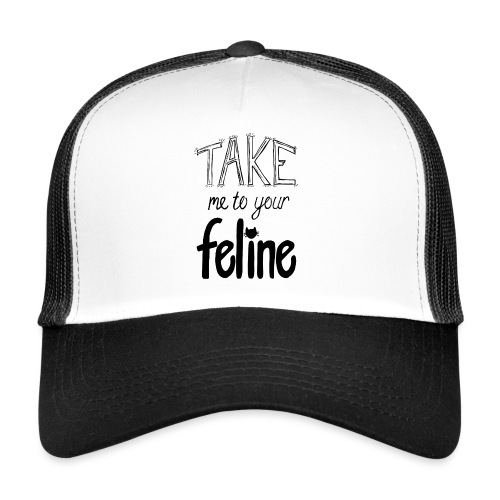 Take Me To Your Feline! - Trucker Cap