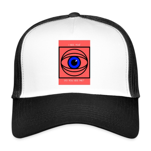 I SEE YOU! DO YOU SEE ME? - Trucker Cap