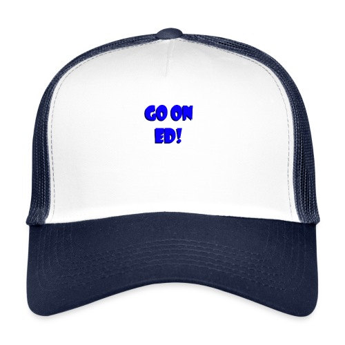 Go on Ed - Trucker Cap