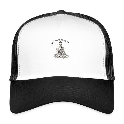 Let that sh*t go! - Trucker Cap