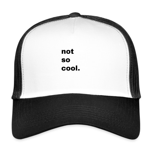 not so cool. Geschenk Simple Idee - Trucker Cap