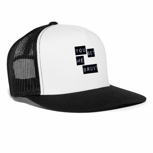 You get me bruv - Trucker Cap
