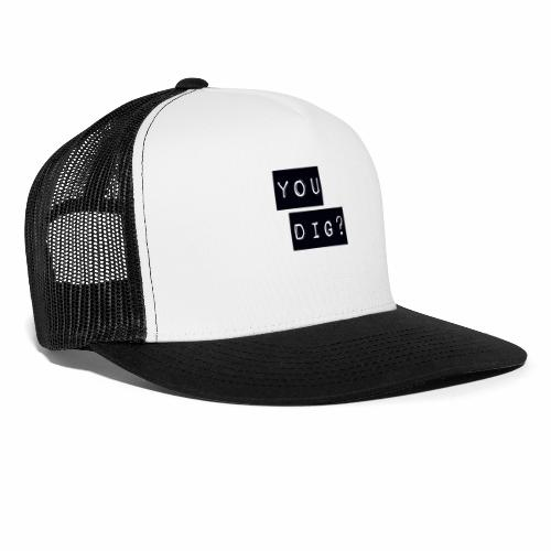 You Dig - Trucker Cap