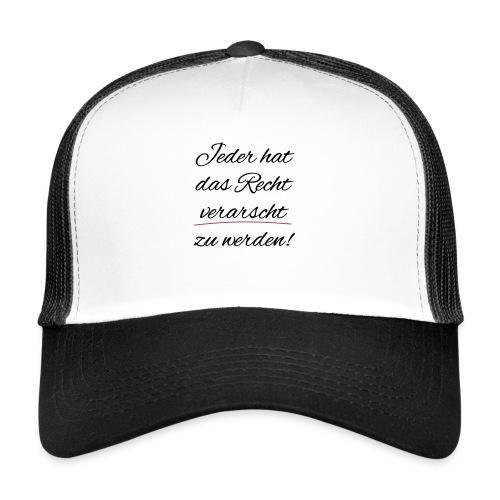 Jeder hat das Recht verarscht zu werden - Trucker Cap