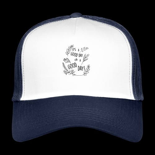 It's a good day for a good day! - Floral Design - Trucker Cap
