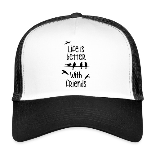 life is better with friends Vögel twittern Freunde - Trucker Cap