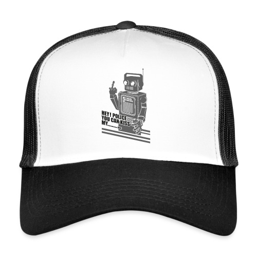 hey police you can kiss my - Trucker Cap