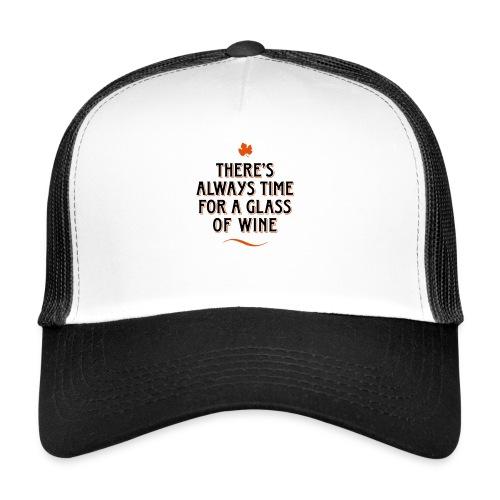 always Time for a Glass of Wine Wein Reben Trauben - Trucker Cap
