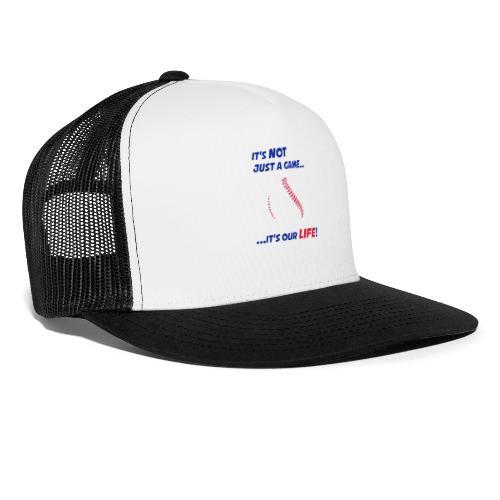 Baseball is our life - Trucker Cap