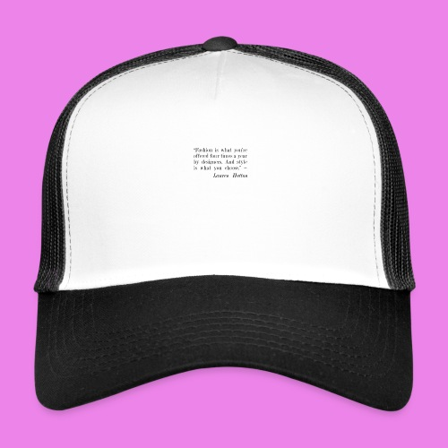 Fashion is what youre offered four times a year by - Trucker Cap