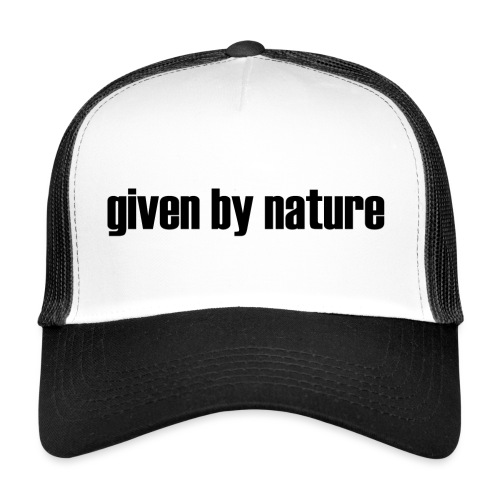 given by nature - Trucker Cap