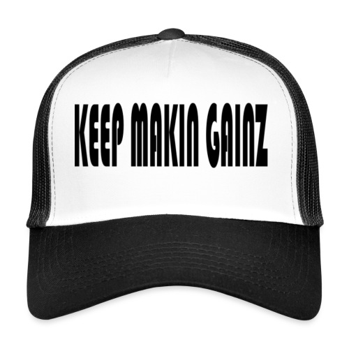 KeepMakinGainz_black - Trucker Cap