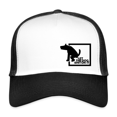 LET THE DOG SHIT ON IT - Daniel B. aus SG Special - Trucker Cap