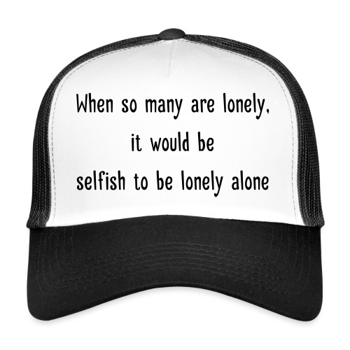 Selfish to be lonely alone - Trucker Cap