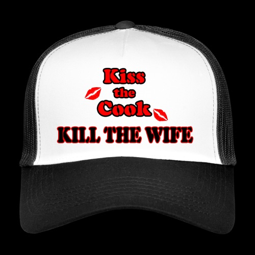 Kiss the Cook, kill the Wife - Trucker Cap
