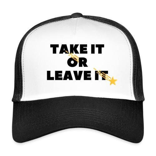 Take It Or Leave It - Trucker Cap