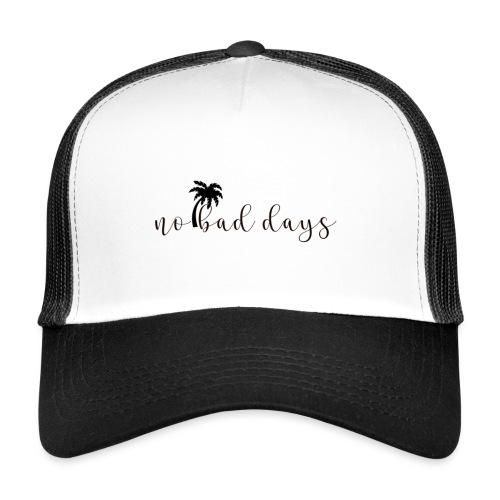 No bad days - Trucker Cap