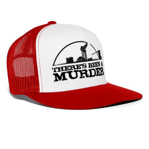 There's Been A Murder - Trucker Cap