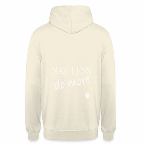 Say less, DO more!!! - Felpa con cappuccio unisex