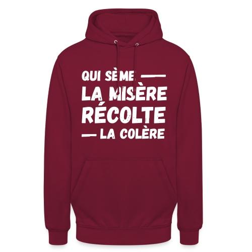 Qui sème la misère récolte la colère, révolution - Sweat-shirt à capuche unisexe