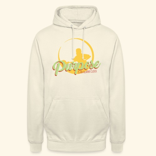 Purpose is an alarm clock to keep reminding you - Unisex Hoodie