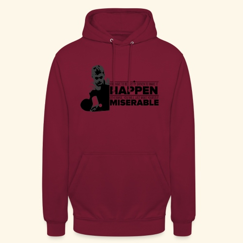 You have be pretty driven to make it happen - Unisex Hoodie