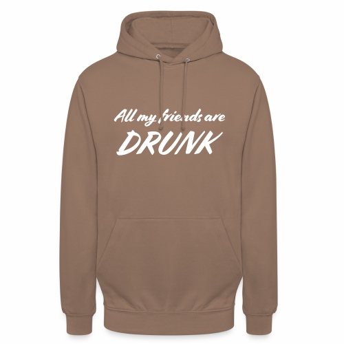 All My Friends Are Drunk - Hoodie unisex