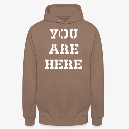 YOU ARE HERE - Unisex Hoodie