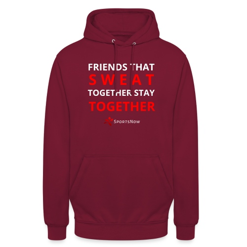 Friends that SWEAT together stay TOGETHER - Unisex Hoodie