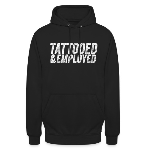 tattooed and employed –white print - Unisex Hoodie