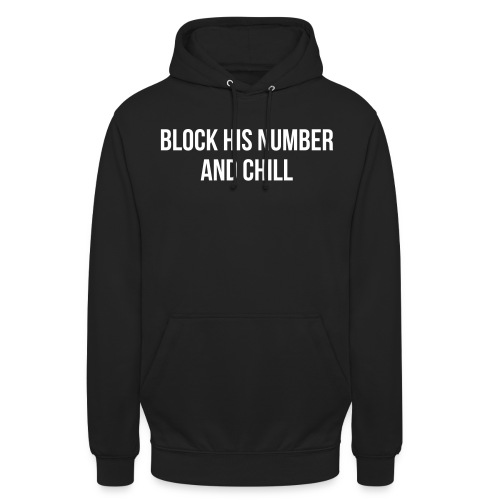 Block His Number And Chill - Unisex Hoodie