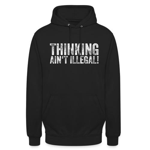thinking ain't illegal – lustige Geschenkidee - Unisex Hoodie