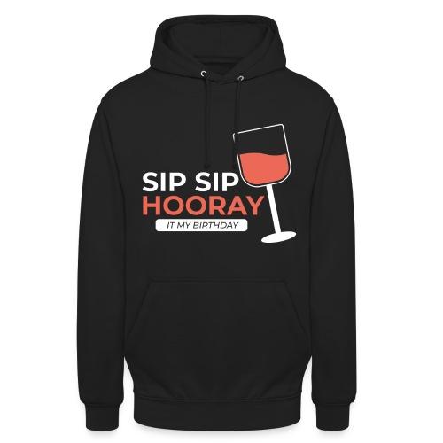 My Birthday sip sip hooray - Unisex Hoodie