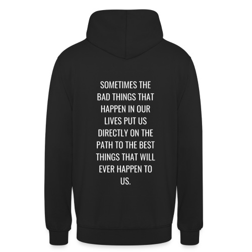 Sometimes the bad things that happen in our lives - Sudadera con capucha unisex