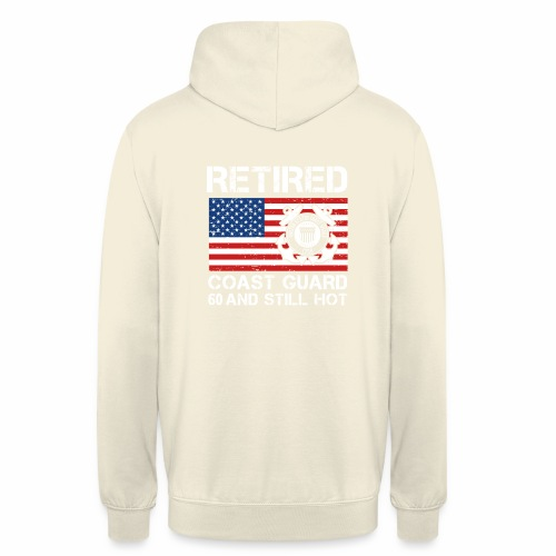 Retired Coast Guard 60 And Still Hot - Unisex Hoodie