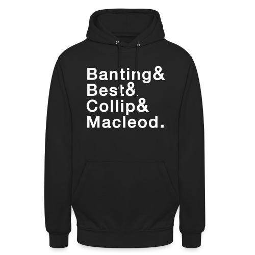 Banting, Best, Collip and MacLeod - Unisex Hoodie