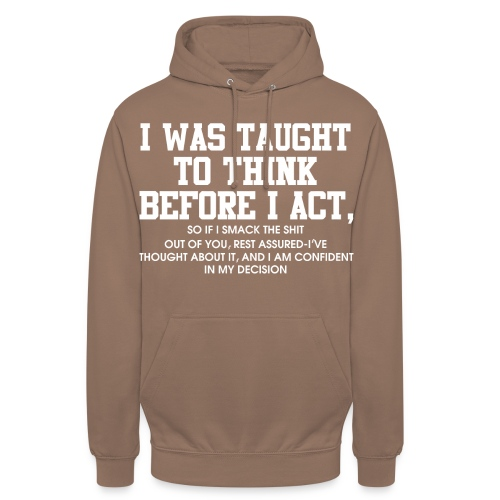 I was taught to think before I act - Unisex Hoodie