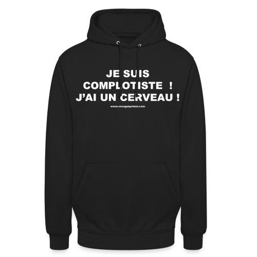 JE SUIS COMPLOTISTE - Sweat-shirt à capuche unisexe