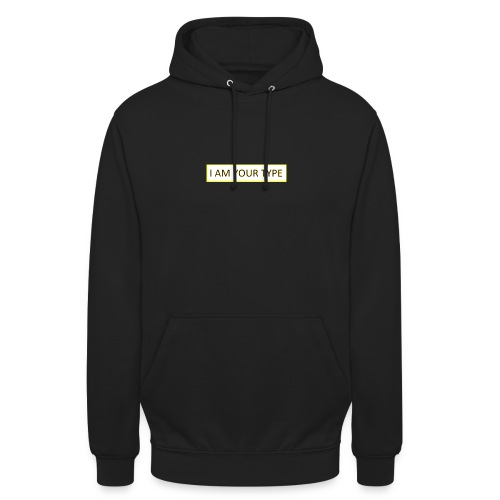 I AM YOUR TYPE - Sudadera con capucha unisex