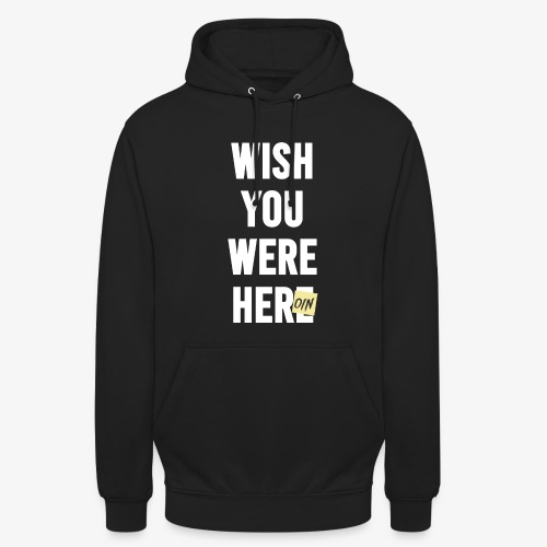 Wish You Were Here - Unisex Hoodie