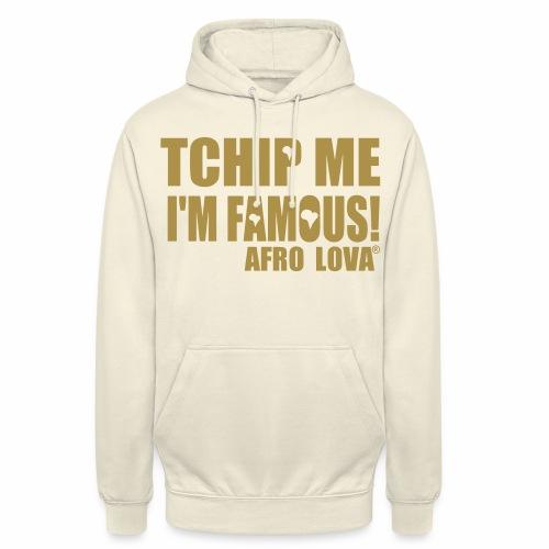 Tchip me I'm famous by Afro Lova - Sweat-shirt à capuche unisexe