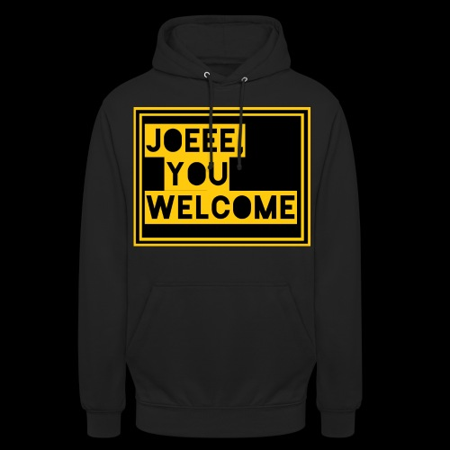 Joeee, you welcome - Hoodie unisex
