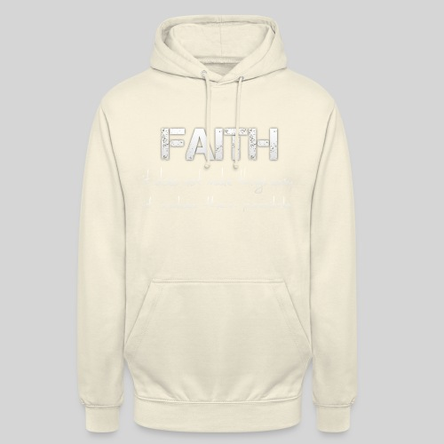 Faith it does not make things easy it makes them - Unisex Hoodie
