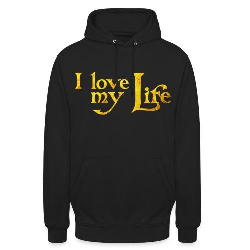 I love my life - Unisex Hoodie