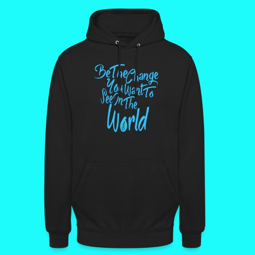 Be The Change - Unisex Hoodie