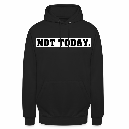 NOT TODAY Spruch Nicht heute, cool, schlicht - Unisex Hoodie