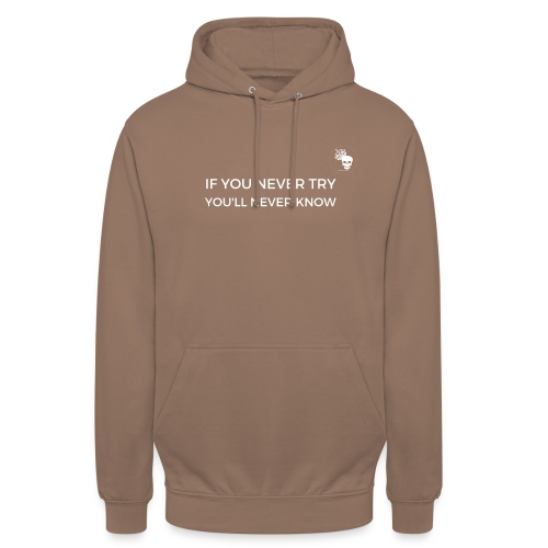 IF YOU NEVER TRY YOU LL NEVER KNOW - Unisex Hoodie