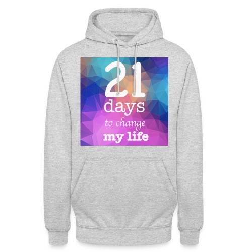 21 days to change my life - Felpa con cappuccio unisex