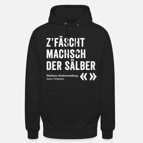 Z'FÄSCHT MACHSCH DER SÄLBER - Unisex Hoodie