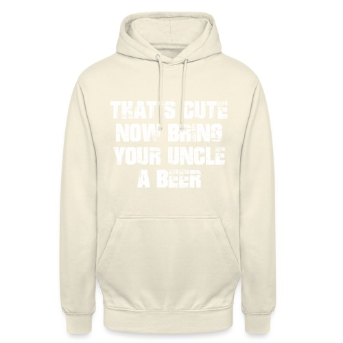That's Cute Now Bring Your Uncle A Beer - Unisex Hoodie